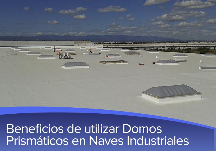 Beneficios de utilizar domos prism ticos en naves industriales for Calefactores para naves industriales
